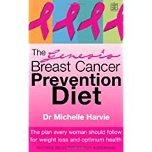 The Genesis Breast Cancer Prevention Diet: The Plan Every Woman Should Follow for Weight Loss and Optimum Health by Michelle Harvie (2006-04-01)