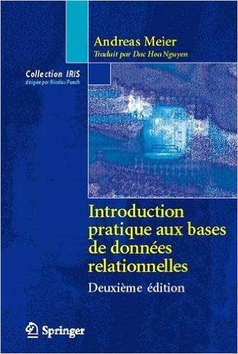 Introduction Pratique aux Bases de Données Relationnelles de Andreas Meier ( 3 août 2010 ) par Andreas Meier