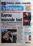 PARISIEN (LE) [No 19431] du 27/02/2007 - DELARUE PLAIDE COUPABLE HAUTS-DE-SEINE - CINQ VILLES RESISTENT AU STATIONNEMENT PAYANT CONFORTE PAR SON EMISSION SUR TF 1 - BAYROU BOUSCULE TOUT - PRESIDENTIELLE L'OM EN PLEIN DOUTE - FOOTBALL RESTAURATION - 60 000 EMPLOIS A POURVOIR SANTE - TOUT SUR LES NOUVEAUX TESTS DE GROSSESSE.