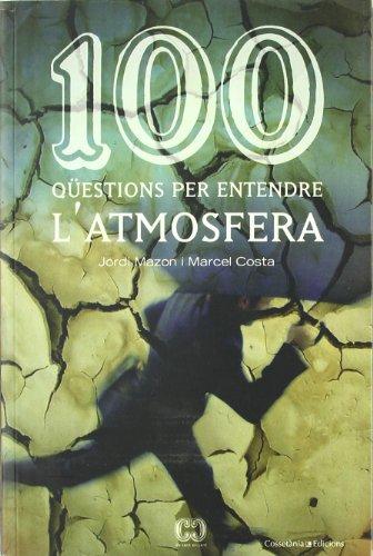 100 qüestions per entendre l'atmosfera (De 100 en 100) por Jordi Mazon Bueso