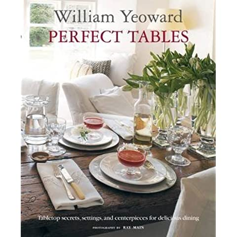 [Perfect Tables: Tabletop Secrets, Settings and Centrepieces for Delicious Dining] (By: William Yeoward) [published: October, 2011]