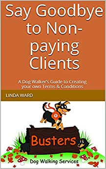 Say Goodbye to Non-paying Clients: A Dog Walker's Guide to Creating your own Terms & Conditions by [Ward, Linda]