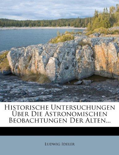 Historische Untersuchungen Über die Astronomischen Beobachtungen der Alten...