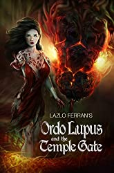 Ordo Lupus and the Temple Gate: An Ex Secret Agent Paranormal Investigator Thriller (Ordo Lupus and the Blood Moon Prophecy Book 2) (English Edition)