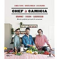 Chef in Camicia  Gourmet  Fusion  Casereccio  Ricette perfette per tutte le occasioni