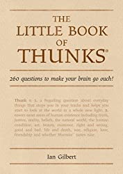 The Little Book of Thunks: 260 Questions to Make Your Brain Go Ouch! (Independent Thinking Series) (The Independent Thinking Series)