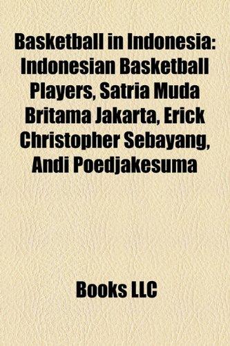 Basketball in Indonesia: Indonesian Basketball Players, Satria Muda Britama Jakarta, Erick Christopher Sebayang, Andi Poedjakesuma