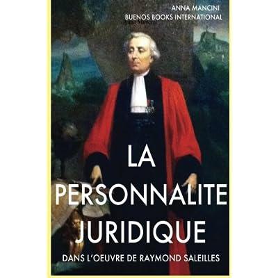 La Personnalite Juridique dans l'Oeuvre de Raymond Saleilles: Synthese de l'ouvrage De la Personnalite Juridique