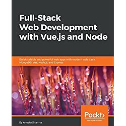Full-Stack Web Development with Vue.js and Node: Build scalable and powerful web apps with modern web stack: MongoDB, Vue, Node.js, and Express (English Edition)