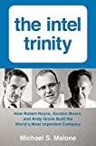 The Intel Trinity: How Robert Noyce, Gordon Moore, and Andy Grove Built the Worlds Most Important Company