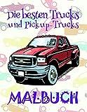 Malbuch Die besten Trucks und Pickup-Trucks ✎: Das beste Malbuch für Jungs von 4 bis 10 Jahren! ✌ (Malbuch Die besten Trucks und Pickup-Trucks - A SERIES OF COLORING BOOKS, Band 1)