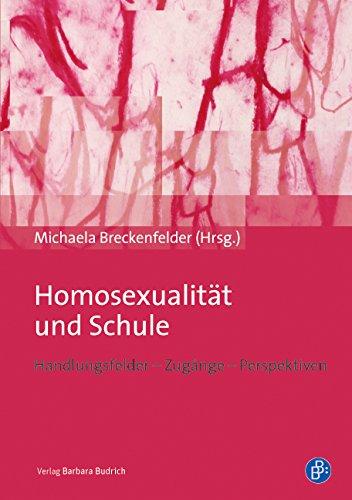 Homosexualität und Schule: Handlungsfelder - Zugänge - Perspektiven