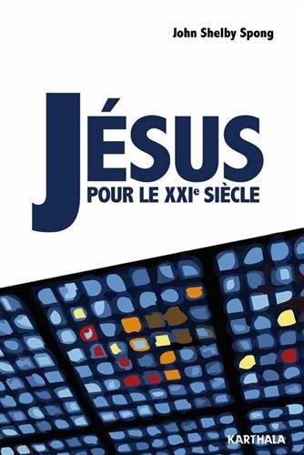 Jésus pour le XXIe siècle par SPONG John Shelby