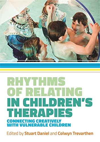 Rhythms of Relating in Children's Therapies: Connecting Creatively with Vulnerable Children (English Edition)