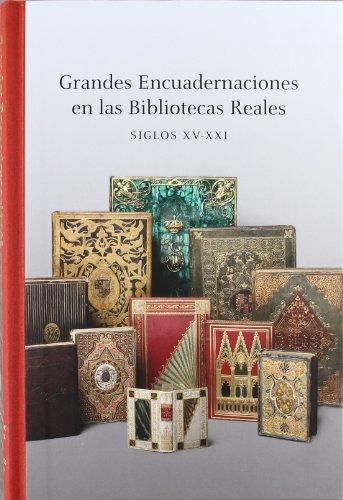 Grandes encuadernaciones en las bibliotecas reales siglos XV-xxi por Maria Luisa Lopez Vidriero