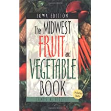 The Midwest Fruit and Vegetable Book Includes Herbs: Iowa Edition