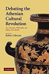 Debating the Athenian Cultural Revolution: Art, Literature, Philosophy, and Politics 430-380 BC