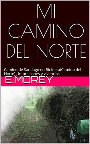 MI CAMINO DEL NORTE: Camino de Santiago en bicicleta (Camino del Norte), impresiones y vivencias. por E. Morey