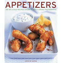 Appetizers: 150 Delicious Recipes Shown in 220 Stunning Photographs by Christine Ingram (2012-08-02)