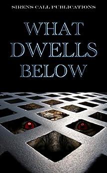 What Dwells Below (English Edition) di [Abell, Brent, Kawa, Jason, Tyrer, DJ, Woodbury, Sheldon, Paschall, Nicholas, Riessen, Guy, Zacek, Ray, Buck, Jonah, Gregory, S.K., Megargee, Jeremy]