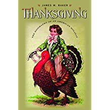 Thanksgiving: The Biography of an American Holiday (Revisiting New England: The New Regionalism)