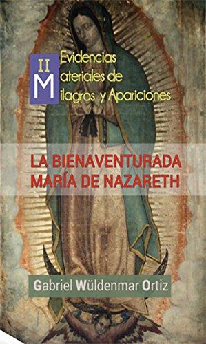 Milagros y Apariciones Actuales (La Bienaventurada María de Nazareth nº 2) por Gabriel Wüldenmar Ortiz