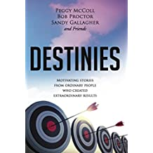 Destinies: Motivating Stories From Ordinary People who Created Extraordinary Results (English Edition)