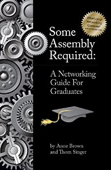 Some Assembly Required: A Networking Guide for Graduates (English Edition) von [Brown, Anne, Thom Singer]