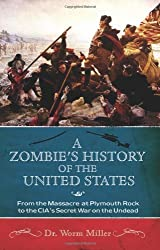 A Zombie's History of the United States: From the Massacre at Plymouth Rock to the CIA's Secret War on the Undead by Josh Miller (2010-12-01)