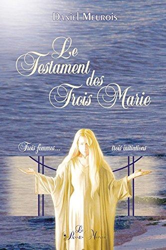 Le Testament des Trois Marie: Trois femmes... trois initiations