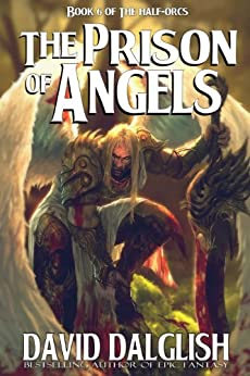 The Prison of Angels (The Half-Orcs Book 6) by [Dalglish, David]