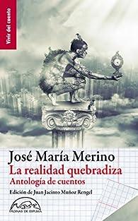 La realidad quebradiza: Antología de cuentos par José María Merino