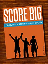 Success Books: Score Big (Lessons Learned from Manny Pacquiao vs. Tim Bradley) (Go Booklets Book 1) (English Edition)