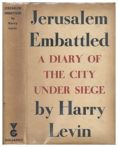 JERUSALEM EMBATTLED: A DIARY OF A CITY UNDER SEIGE. [Hardcover] Levin, Harry. (City Under Seige)