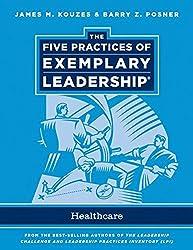 The Five Practices of Exemplary Leadership: Healthcare - General (J-B Leadership Challenge: Kouzes/Posner)