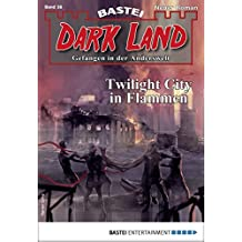 Dark Land 38 - Horror-Serie: Twilight City in Flammen (Anderswelt John Sinclair Spin-off)