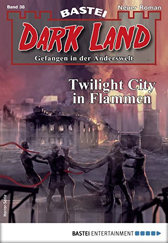 Dark Land 38 - Horror-Serie: Twilight City in Flammen (Anderswelt John Sinclair ()