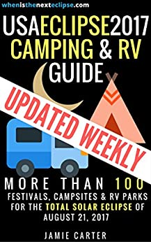 USA Eclipse 2017 Camping & RV Guide: More than 100 festivals, campsites & RV Parks for the Total Solar Eclipse of August 21, 2017 by [Carter, Jamie]