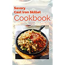 Savory Cast Iron Skillet Cookbook:  Easy, Healthy and Delicious One Skillet Recipes (English Edition)