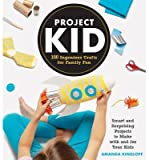 [( Project Kid: 100 Ingenious Crafts for Family Fun By Kingloff, Amanda ( Author ) Hardcover Apr - 2014)] Hardcover