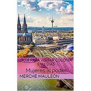 Guía para Visitar Colonia en 3 días: Mujeres al poder (Spanish Edition)