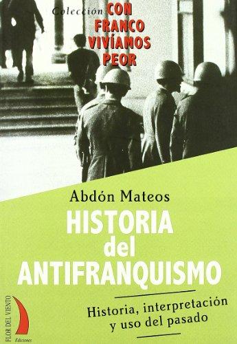 Descargar Libro HISTORIA DEL ANTIFRANQUISMO (Con Franco Viviamos Peor) de Abdon Mateos