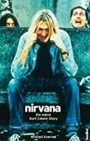Nirvana - Come As You Are (Die wahre Kurt Cobain Story) (Rockbiographien)
