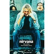 Nirvana - Come As You Are (Die wahre Kurt Cobain Story) (Rockbiographien / Rock-Kultur Rock-Geschichte)