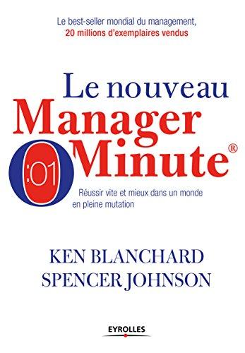 Le nouveau manager minute: Russir vite et mieux dans un monde en pleine mutation