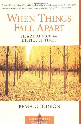 When Things Fall Apart: Heart Advice for Difficult Times (Shambhala Classics) by Chodron, Pema (2000) Paperback