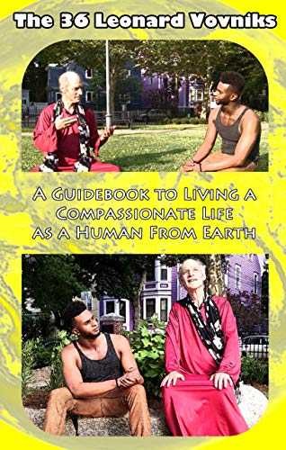 The 36 Leonard Vovniks: A Guidebook to living a compassionate life as a Human From Earth (English Edition)
