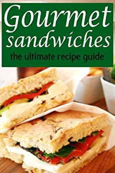 Gourmet Sandwiches - The Ultimate Recipe Guide (English Edition) von [Dreyher, Jessica, Books, Encore]