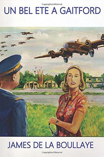 Un Bel Eté à Gaitford: Les amours contrariées d'une mystérieuse anglaise et d'un officier français, pilote de bombardier lourd à Gaitford en Angleterre pendant la seconde guerre mondiale
