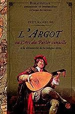 Petit Manuel de l'Argot ou l'art du parler canaille de Dupuis Delphine